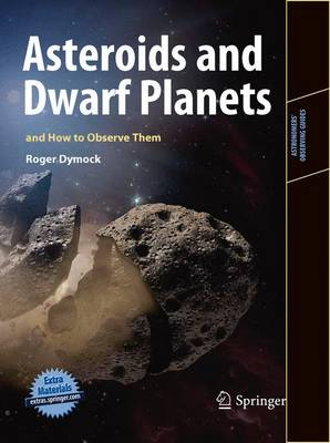 Asteroids and Dwarf Planets and How to Observe Them - Astronomers' Observing Guides (Paperback)