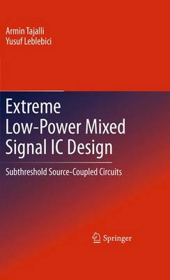 Extreme Low-Power Mixed Signal IC Design: Subthreshold Source-Coupled Circuits (Hardback)