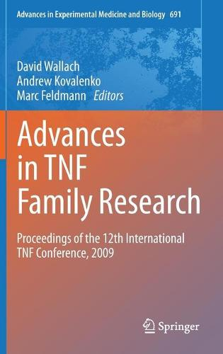 Advances in TNF Family Research: Proceedings of the 12th International TNF Conference, 2009 - Advances in Experimental Medicine and Biology 691 (Hardback)