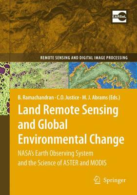 Land Remote Sensing and Global Environmental Change: NASA's Earth Observing System and the Science of ASTER and MODIS - Remote Sensing and Digital Image Processing 11 (Hardback)