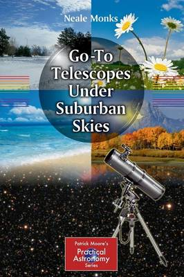 Go-To Telescopes Under Suburban Skies - The Patrick Moore Practical Astronomy Series (Paperback)