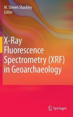 X-Ray Fluorescence Spectrometry (XRF) in Geoarchaeology (Hardback)