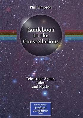 Guidebook to the Constellations: Telescopic Sights, Tales, and Myths - The Patrick Moore Practical Astronomy Series (Paperback)