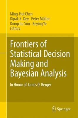 Frontiers of Statistical Decision Making and Bayesian Analysis: In Honor of James O. Berger (Hardback)