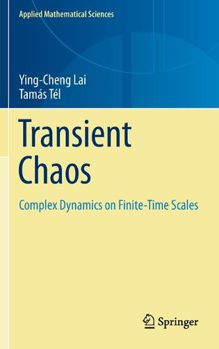 Transient Chaos: Complex Dynamics on Finite Time Scales - Applied Mathematical Sciences 173 (Hardback)