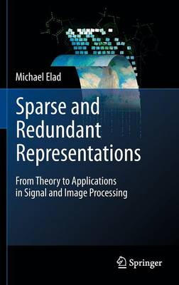 Sparse and Redundant Representations: From Theory to Applications in Signal and Image Processing (Hardback)