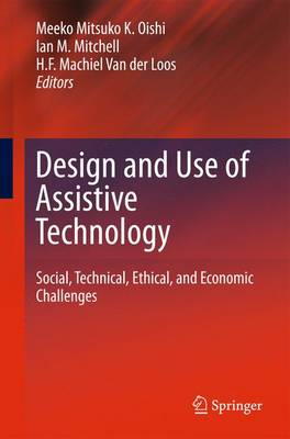 Design and Use of Assistive Technology: Social, Technical, Ethical, and Economic Challenges (Hardback)