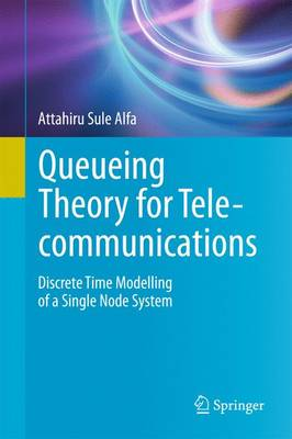 Queueing Theory for Telecommunications: Discrete Time Modelling of a Single Node System (Hardback)