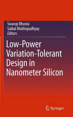 Low-Power Variation-Tolerant Design in Nanometer Silicon (Hardback)
