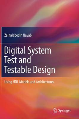 Digital System Test and Testable Design: Using HDL Models and Architectures (Hardback)