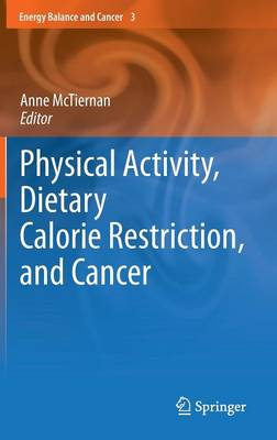 Physical Activity, Dietary Calorie Restriction, and Cancer - Energy Balance and Cancer 3 (Hardback)
