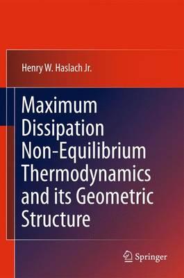 Maximum Dissipation Non-Equilibrium Thermodynamics and its Geometric Structure (Hardback)