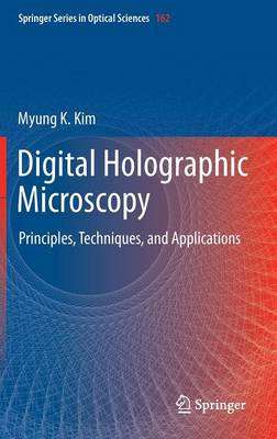 Digital Holographic Microscopy: Principles, Techniques, and Applications - Springer Series in Optical Sciences 162 (Hardback)