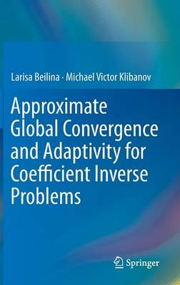 Approximate Global Convergence and Adaptivity for Coefficient Inverse Problems (Hardback)