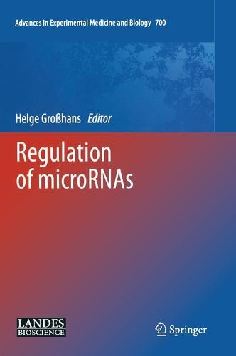 Regulation of microRNAs - Advances in Experimental Medicine and Biology 700 (Hardback)