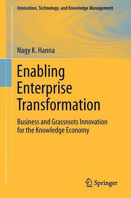 Enabling Enterprise Transformation: Business and Grassroots Innovation for the Knowledge Economy - Innovation, Technology, and Knowledge Management (Paperback)