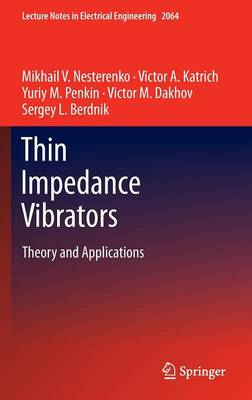 Thin Impedance Vibrators: Theory and Applications - Lecture Notes in Electrical Engineering 95 (Hardback)