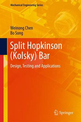 Split Hopkinson (Kolsky) Bar: Design, Testing and Applications - Mechanical Engineering Series (Hardback)
