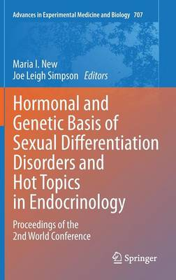 Hormonal and Genetic Basis of Sexual Differentiation Disorders and Hot Topics in Endocrinology: Proceedings of the 2nd World Conference - Advances in Experimental Medicine and Biology 707 (Hardback)