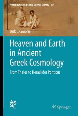 Heaven and Earth in Ancient Greek Cosmology: From Thales to Heraclides Ponticus - Astrophysics and Space Science Library 374 (Hardback)