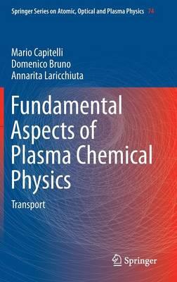 Fundamental Aspects of Plasma Chemical Physics: Transport - Springer Series on Atomic, Optical, and Plasma Physics 74 (Hardback)
