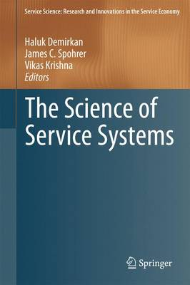The Science of Service Systems - Service Science: Research and Innovations in the Service Economy (Hardback)
