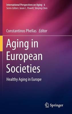 Aging in European Societies: Healthy Aging in Europe - International Perspectives on Aging 6 (Hardback)
