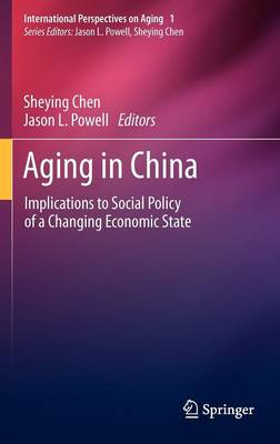 Aging in China: Implications to Social Policy of a Changing Economic State - International Perspectives on Aging 2 (Hardback)