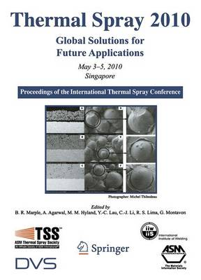 Thermal Spray 2010: Global Solutions for Future Applications: Proceedings of the International Thermal Spray Conference (Hardback)