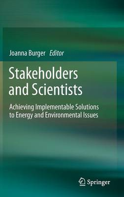Stakeholders and Scientists: Achieving Implementable Solutions to Energy and Environmental Issues (Hardback)