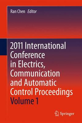2011 International Conference in Electrics, Communication and Automatic Control Proceedings - Lecture Notes in Electrical Engineering 165 (Hardback)
