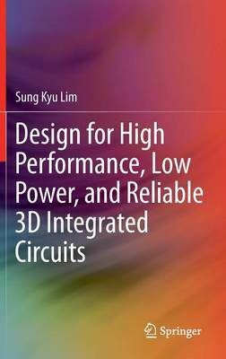 Design for High Performance, Low Power, and Reliable 3D Integrated Circuits (Hardback)