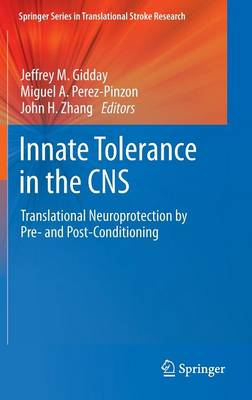 Innate Tolerance in the CNS: Translational Neuroprotection by Pre- and Post-Conditioning - Springer Series in Translational Stroke Research (Hardback)