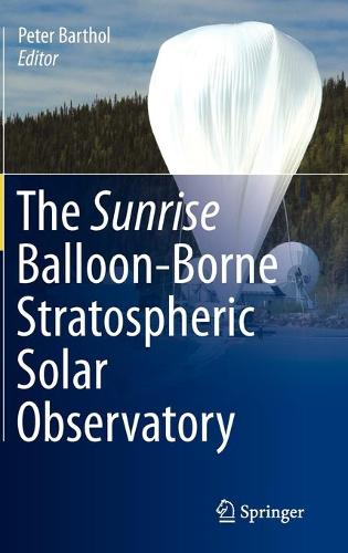 The Sunrise Balloon-Borne Stratospheric Solar Observatory (Hardback)