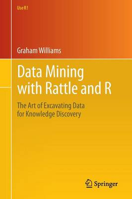 Data Mining with Rattle and R: The Art of Excavating Data for Knowledge Discovery - Use R! (Paperback)