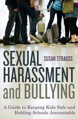 Sexual Harassment and Bullying: A Guide to Keeping Kids Safe and Holding Schools Accountable (Hardback)