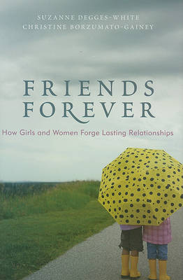 Friends Forever: How Girls and Women Forge Lasting Relationships (Hardback)