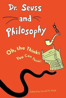 Dr. Seuss and Philosophy: Oh, the Thinks You Can Think! - Great Authors and Philosophy (Paperback)