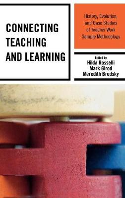 Connecting Teaching and Learning: History, Evolution, and Case Studies of Teacher Work Sample Methodology (Hardback)
