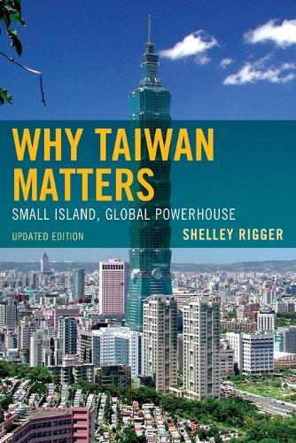 Why Taiwan Matters: Small Island, Global Powerhouse (Paperback)