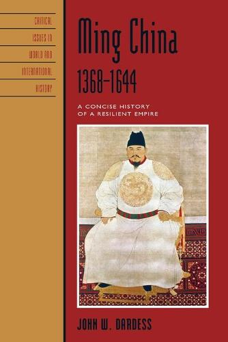 Ming China, 1368-1644: A Concise History of a Resilient Empire - Critical Issues in World and International History (Paperback)