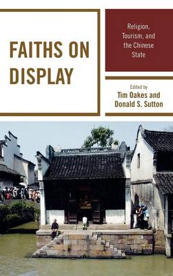 Faiths on Display: Religion, Tourism, and the Chinese State (Hardback)