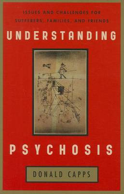 Understanding Psychosis: Issues, Treatments, and Challenges for Sufferers and Their Families (Paperback)