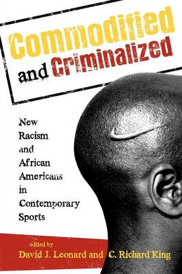 Commodified and Criminalized: New Racism and African Americans in Contemporary Sports - Perspectives on a Multiracial America (Paperback)