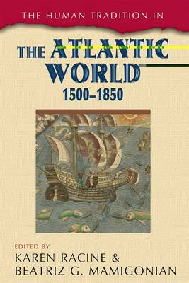 The Human Tradition in the Atlantic World, 1500-1850 - The Human Tradition around the World series (Hardback)