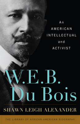 W. E. B. Du Bois: An American Intellectual and Activist - Library of African American Biography (Hardback)
