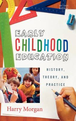Early Childhood Education: History, Theory, and Practice (Hardback)