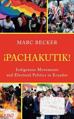 Pachakutik: Indigenous Movements and Electoral Politics in Ecuador - Critical Currents in Latin American Perspective Series (Hardback)