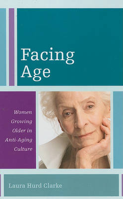 Facing Age: Women Growing Older in Anti-Aging Culture - Diversity and Aging (Hardback)