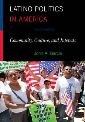 Latino Politics in America: Community, Culture, and Interests - Spectrum Series: Race and Ethnicity in National and Global Politics (Hardback)